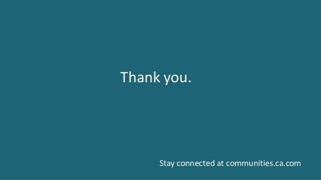 46 ©2016CA.ALLRIGHTSRESERVED.@CAWORLD#CAWORLD Stayconnectedatcommunities.ca.com Thankyou.