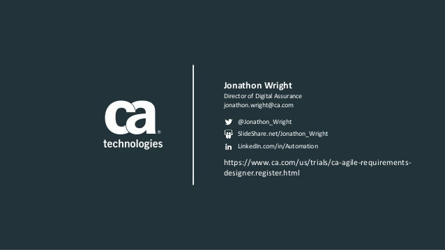DirectorofDigitalAssurance jonathon.wright@ca.com JonathonWright @Jonathon_Wright SlideShare.net/Jonathon_Wright Linke...