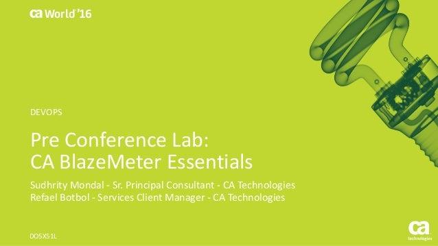World® '16 PreConferenceLab: CABlazeMeterEssentials SudhrityMondal- Sr.PrincipalConsultant- CATechnologies Ref...