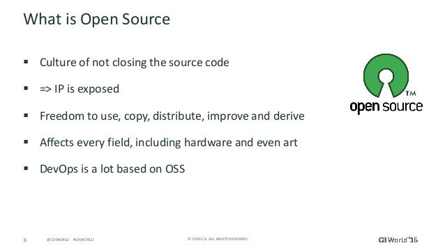 6 ©2016CA.ALLRIGHTSRESERVED.@CAWORLD#CAWORLD WhatisOpenSource § Cultureofnotclosingthesourcecode § =>IP...
