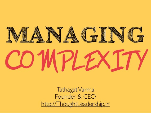 MANAGING COMPLEXITY TathagatVarma Founder & CEO http://ThoughtLeadership.in