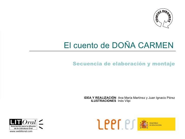 Secuencia de elaboración y montaje El cuento de DOÑA CARMEN IDEA Y REALIZACIÓN  Ana María Martínez y Juan Ignacio Pérez IL...