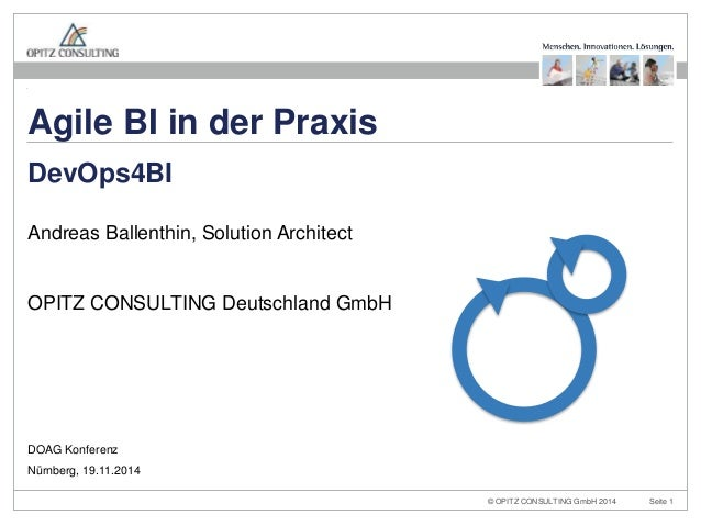 Agile BI in der Praxis  DevOps4BI  Andreas Ballenthin, Solution Architect  OPITZ CONSULTING Deutschland GmbH  © OPITZ CONS...