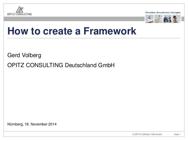 How to create a Framework  © OPITZ CONSULTING GmbH Seite 1  Gerd Volberg  OPITZ CONSULTING Deutschland GmbH  Nürnberg, 18....