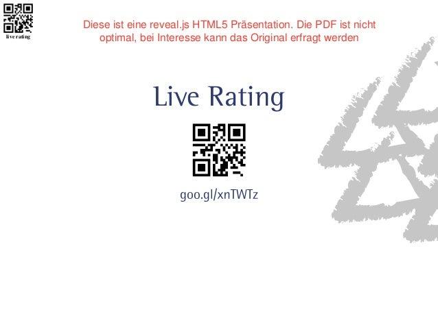 live rating  Diese ist eine reveal.js HTML5 Präsentation. Die PDF ist nicht  optimal, bei Interesse kann das Original erfr...