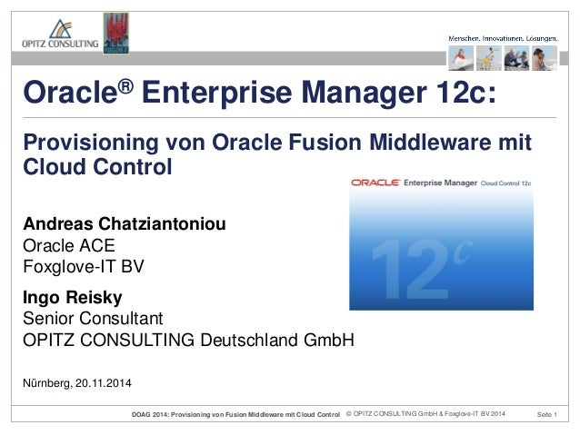 © OPITZ CONSULTING GmbH & DOAG 2014: Provisioning von Fusion Middleware mit Cloud Control Foxglove-IT BV 2014 Seite 1  And...