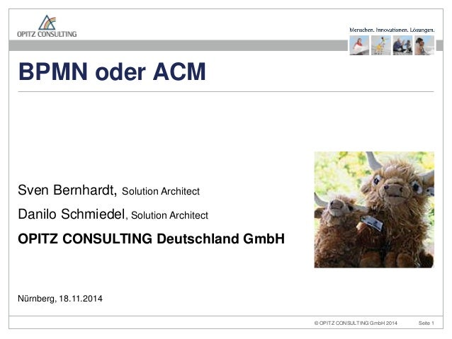 © OPITZ CONSULTING GmbH 2014  Seite 1  BPMN vs. ACM  Sven Bernhardt, Solution Architect  Danilo Schmiedel, Solution Archit...