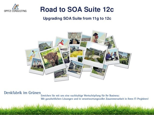 © OPITZ Upgrading SOA / BPM Suite from 11g to 12c CONSULTING GmbH 2014 Seite 1  Road to SOA Suite 12c  Upgrading SOA Suite...