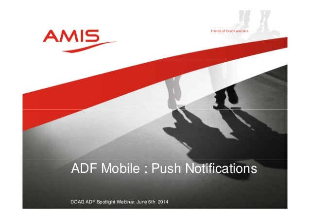 ADF Mobile : Push Notifications  DOAG ADF Spotlight Webinar, June 6th 2014