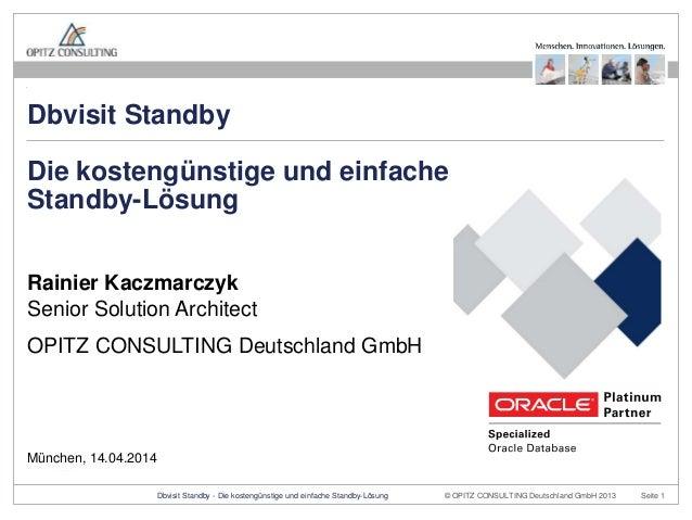 © OPITZ CONSULTING Deutschland GmbH 2013 Seite 1Dbvisit Standby - Die kostengünstige und einfache Standby-Lösung Rainier K...