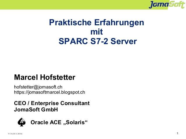 1 Praktische Erfahrungen mit SPARC S7-2 Server Marcel Hofstetter hofstetter@jomasoft.ch https://jomasoftmarcel.blogspot.ch...