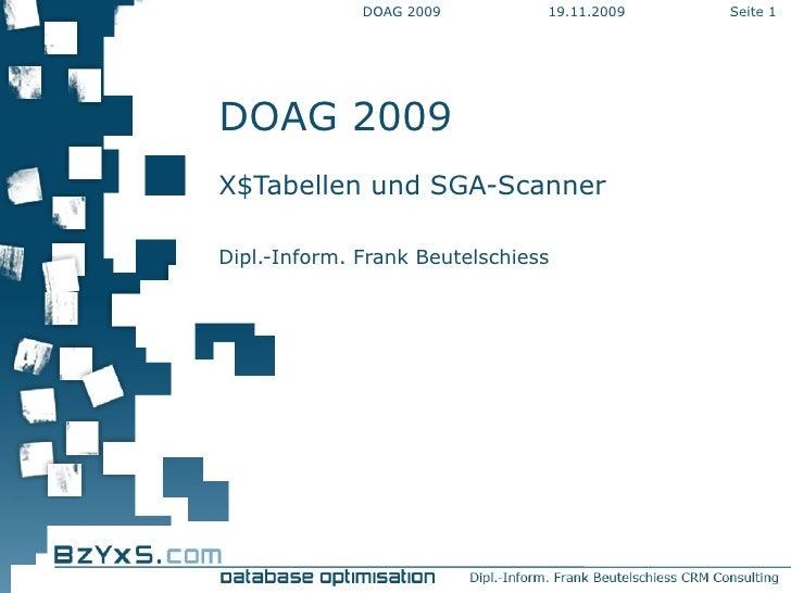DOAG 2009 X$Tabellen und SGA-Scanner Dipl.-Inform. Frank Beutelschiess 19.11.2009 DOAG 2009 Seite