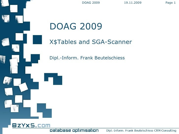 19.11.2009 DOAG 2009 Page  DOAG 2009 X$Tables and SGA-Scanner Dipl.-Inform. Frank Beutelschiess