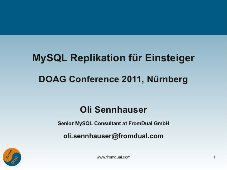 MySQL Replikation für Einsteiger DOAG Conference 2011, Nürnberg            Oli Sennhauser     Senior MySQL Consultant at F...