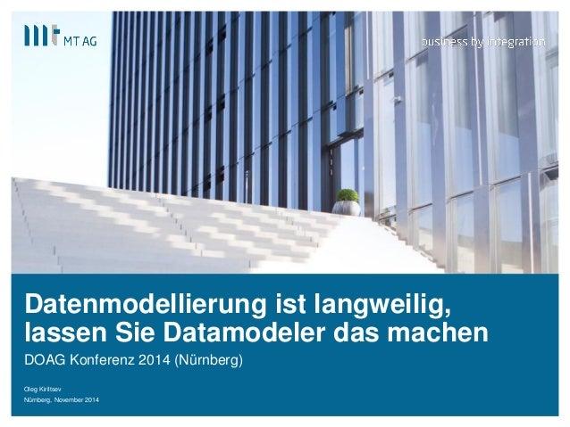 | Datenmodellierung ist langweilig, lassen Sie Datamodeler das machen DOAG Konferenz 2014 (Nürnberg) Oleg Kiriltsev Nürnbe...