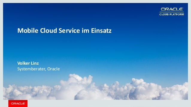 Copyright © 2015 Oracle and/or its affiliates. All rights reserved. | Mobile Cloud Service im Einsatz Volker Linz Systembe...