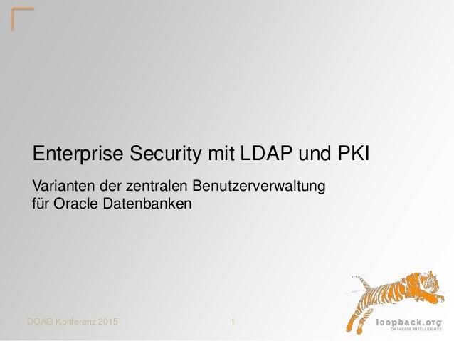 1DOAG Konferenz 2015 Enterprise Security mit LDAP und PKI Varianten der zentralen Benutzerverwaltung für Oracle Datenbanken