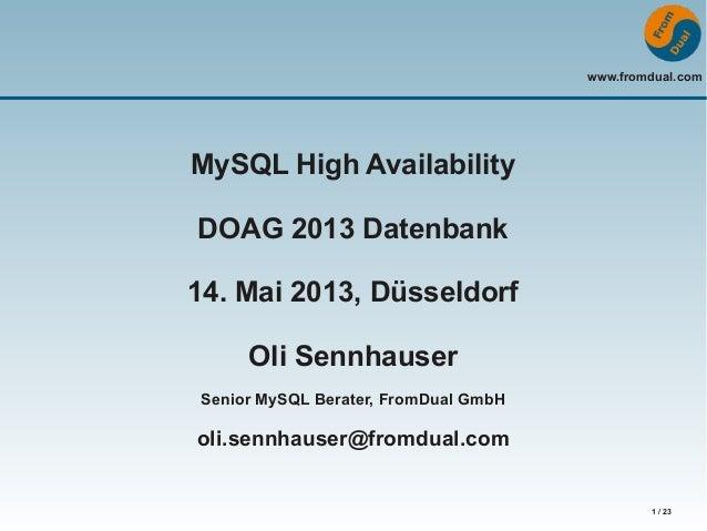 www.fromdual.com1 / 23MySQL High AvailabilityDOAG 2013 Datenbank14. Mai 2013, DüsseldorfOli SennhauserSenior MySQL Berater...