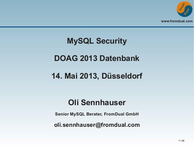 www.fromdual.com1 / 24MySQL SecurityDOAG 2013 Datenbank14. Mai 2013, DüsseldorfOli SennhauserSenior MySQL Berater, FromDua...