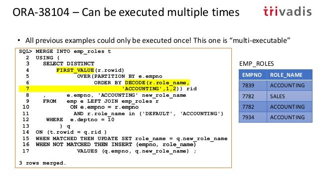 Direct Path and MERGE? SQL> MERGE /*+ append */ 2 INTO tx2 USING tx ON (tx.n = tx2.n) 3 WHEN NOT MATCHED THEN INSERT (N) V...