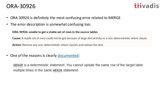 • Check the duplicates in the source with respect to the ON-keys: SQL> MERGE INTO scott.emp e 2 USING scott.bonus b 3 ON (...