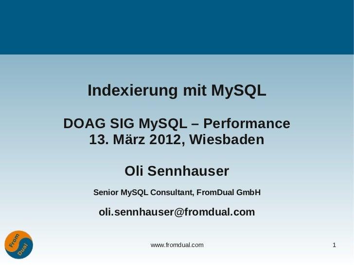 Indexierung mit MySQLDOAG SIG MySQL – Performance  13. März 2012, Wiesbaden          Oli Sennhauser   Senior MySQL Consult...