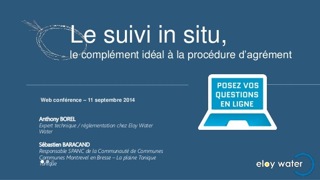 Le suivi in situ,  le complément idéal à la procédure d'agrément  Web conférence – 11 septembre 2014  Anthony BOREL  Exper...