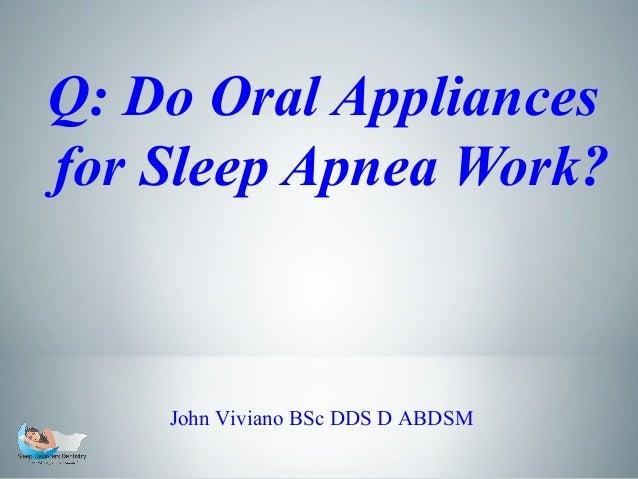 Q: Do Oral Appliances for Sleep Apnea Work?  John Viviano BSc DDS D ABDSM
