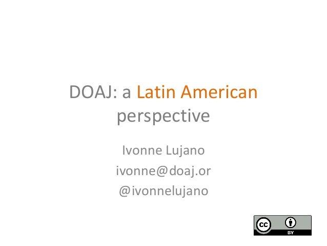 DOAJ: a Latin American Perspective - Ivonne Lujano - OpenCon 2016