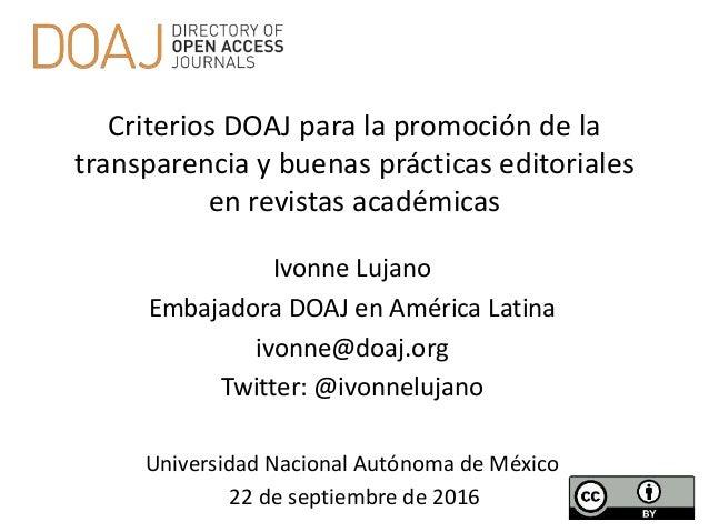 Criterios DOAJ para la promoción de la transparencia y buenas prácticas editoriales en revistas académicas Ivonne Lujano E...