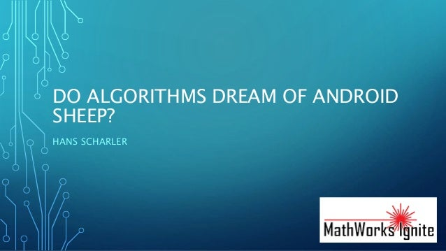 DO ALGORITHMS DREAM OF ANDROID SHEEP? HANS SCHARLER