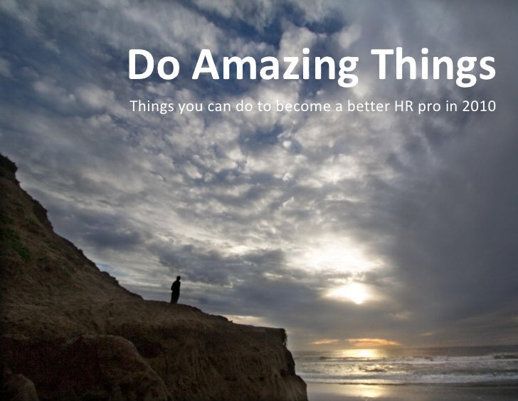 Do Amazing Things Things you can do to become a better HR pro in 2010