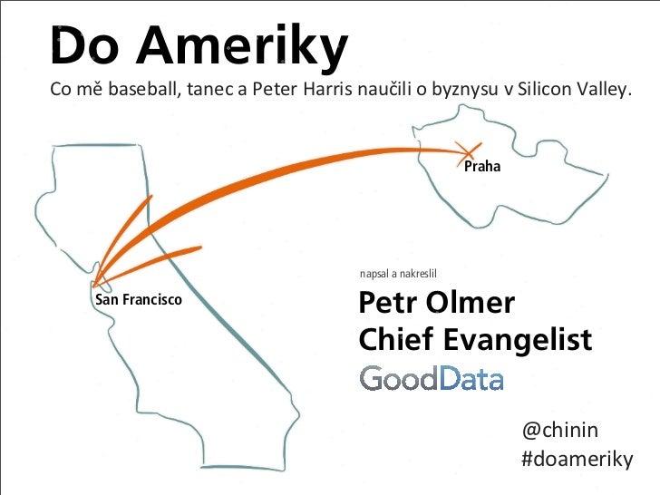 Do AmerikyCo mě baseball, tanec a Peter Harris naučili o byznysu v Silicon Valley.                ...