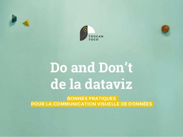 Do and Don't de la dataviz BONNES PRATIQUES POUR LA COMMUNICATION VISUELLE DE DONNÉES