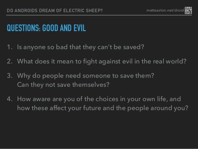do androids dream of electric sheep essay questions This essay employs androids and blade runner to explore questions about the  iconic nature of sociality and human being according to peirce, an icon is a.