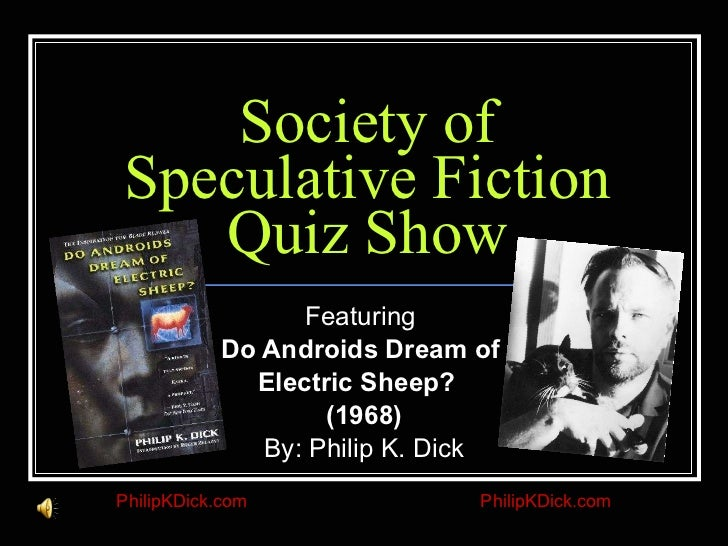 Society of Speculative Fiction Quiz Show Featuring  Do Androids Dream of  Electric Sheep?  (1968) By: Philip K. Dick Phili...