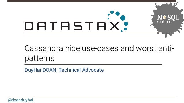 Cassandra nice use-cases and worst anti-patterns  DuyHai DOAN, Technical Advocate  @doanduyhai