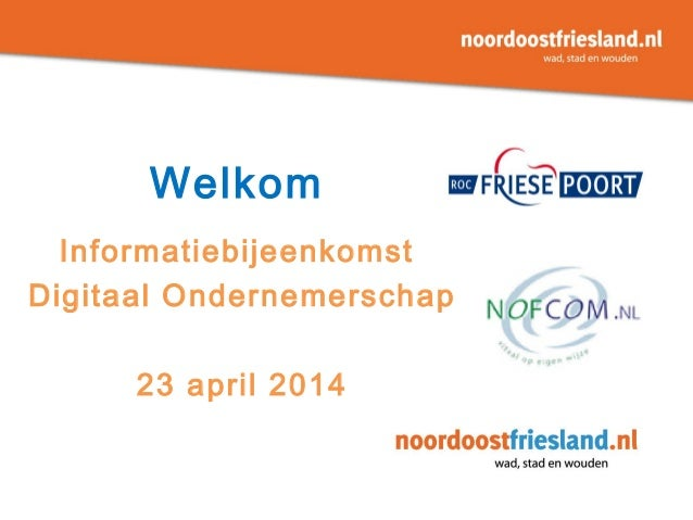 Welkom Informatiebijeenkomst Digitaal Ondernemerschap 23 april 2014