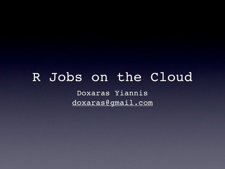 R Jobs on the Cloud     Doxaras Yiannis for        mineknowledge