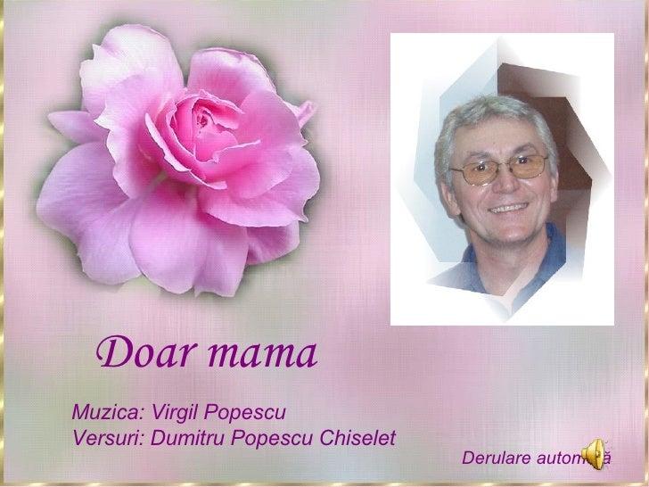 Derulare automată Doar mama Muzica: Virgil Popescu Versuri:  Dumitru Popescu Chiselet Derulare automat ă