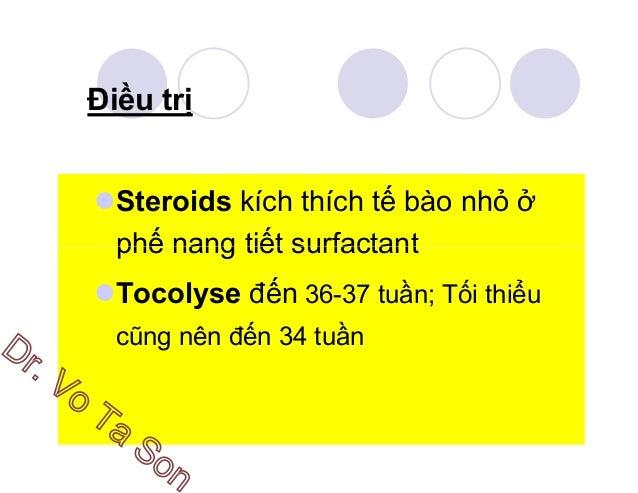 Steroids to Accelerate Fetal Lung Maturity Loại thường dùng : Betamethasone (4 mg) 12 mg. IM Q 24h x 2 Dexamethasone 6 mg....