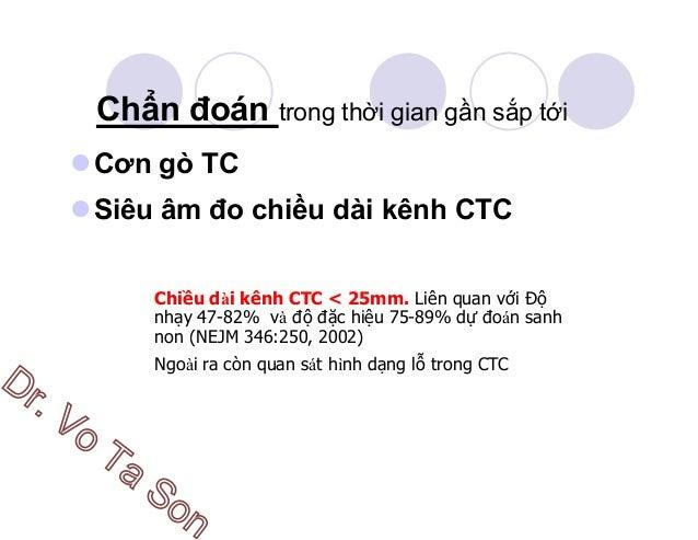 Chẩn đoán trong thời gian gần sắp tới Cơn gò TC Siêu âm đo chiều dài kênh CTC Chiều dài kênh CTC < 25mm. Liên quan với Độ ...