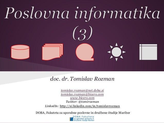 doc. dr. Tomislav Rozman tomislav.rozman@net.doba.si tomislav.rozman@bicero.com www.bicero.com Twitter: @tomirozman Linked...