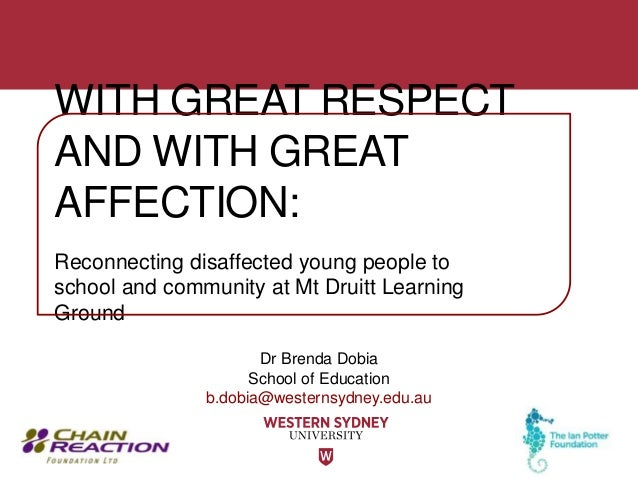 Dr Brenda Dobia School of Education b.dobia@westernsydney.edu.au WITH GREAT RESPECT AND WITH GREAT AFFECTION: Reconnecting...