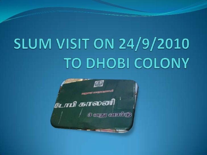 SLUM VISIT ON 24/9/2010 TO DHOBI COLONY<br />