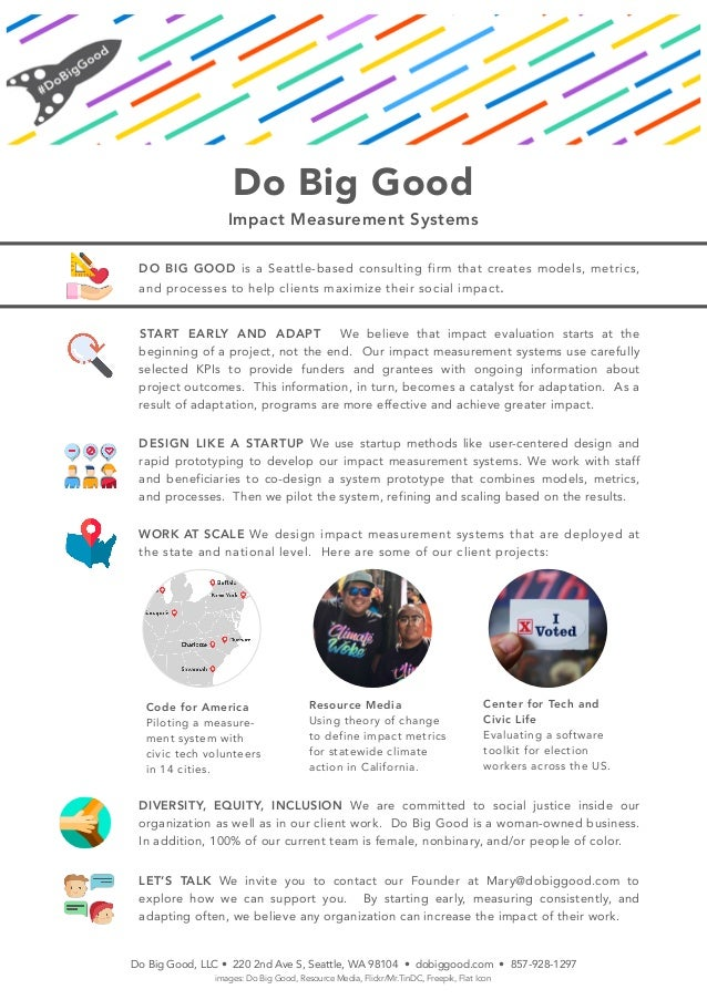 Do Big Good Impact Measurement Systems DO BIG GOOD is a Seattle-based consulting firm that creates models, metrics, and pr...