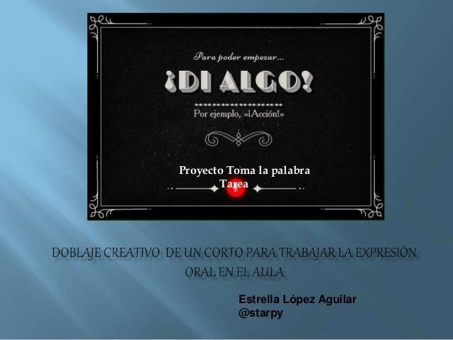 Estrella López Aguilar @starpy Proyecto Toma la palabra Tarea