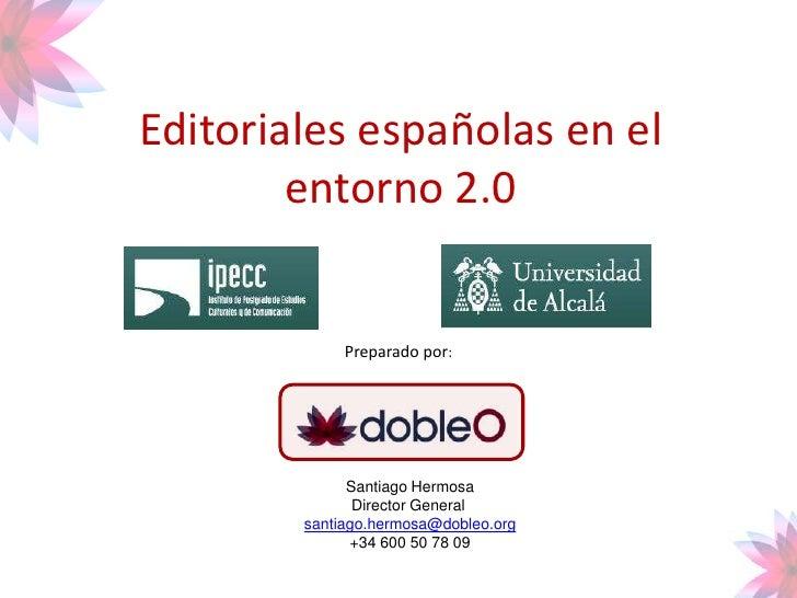 Editorialesespañolas en el entorno 2.0<br />Preparado por:<br />Santiago Hermosa<br />Director General <br />santiago.herm...