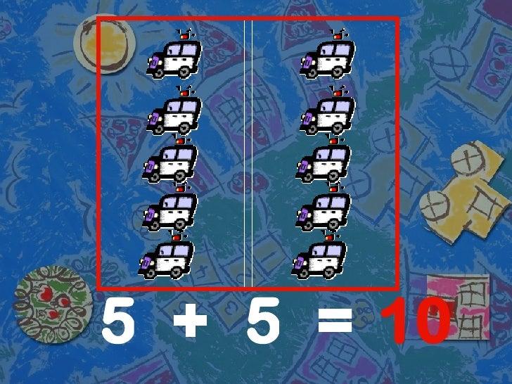 5 5 10 + =