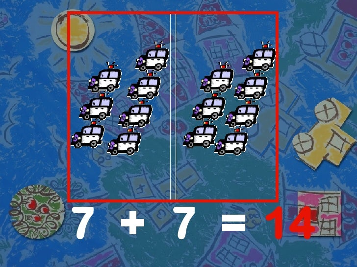 7 7 14 + =